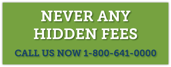 Never Any Hidden Fees - Call Us Now 1-800-641-0000